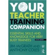 Your Teacher Training Companion: Essential skills and knowledge for very busy trainees by McGrath; Jim, 9781138841970