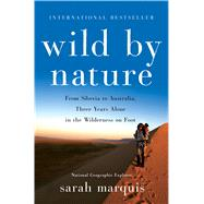 Wild by Nature From Siberia to Australia, Three Years Alone in the Wilderness on Foot by Marquis, Sarah; Hellert, Stephanie, 9781250081971