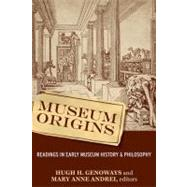 Museum Origins: Readings in Early Museum History and Philosophy by Genoways,Hugh H, 9781598741971