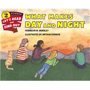 What Makes Day and Night by Branley, Franklyn Mansfield; Dorros, Arthur, 9780062381972