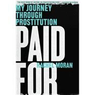 Paid for: My Journey Through Prostitution by Moran, Rachel, 9780393351972
