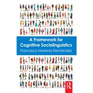 A Framework for Cognitive Sociolinguistics by Moreno-Fernßndez; Francisco, 9781138681972