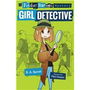 Girl Detective: A Friday Barnes Mystery by Spratt, R. A.; Gosier, Phil, 9781250141972