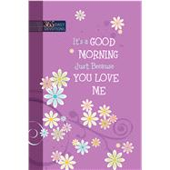 It's a Good Morning Just Because You Love Me: One-year Devotional by Broadstreet Publishing Group Llc, 9781424551972