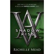 Shadow Kiss A Vampire Academy Novel by Mead, Richelle, 9781595141972