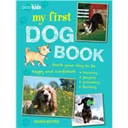 My First Dog Book: 35 Fun Activities to Do With Your Dog, for Children Aged 7 Years + by Bates, Dawn, 9781782491972