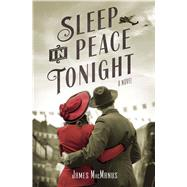 Sleep in Peace Tonight A Novel by MacManus, James, 9781250051974