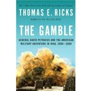 The Gamble General David Petraeus and the American Military Adventure in Iraq, 2006-2008 by Ricks, Thomas E., 9781594201974
