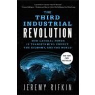 The Third Industrial Revolution How Lateral Power Is Transforming Energy, the Economy, and the World by Rifkin, Jeremy, 9780230341975