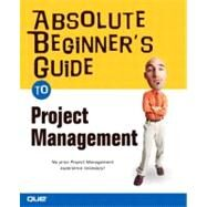 Absolute Beginner's Guide to Project Management by Horine, Greg, 9780789731975