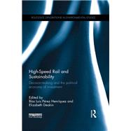 High-Speed Rail and Sustainability: Decision-making and the political economy of investment by PTrez Henrfquez; Blas Luis, 9781138891975