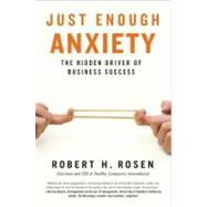 Just Enough Anxiety The Hidden Driver of Business Success by Rosen, Robert H., 9781591841975