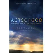 Acts of God Why Does God Allow So Much Pain? by Russell, Bob; Suggs, Rob; Idleman, Kyle, 9780802411976