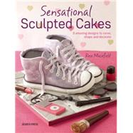 Sculpted Cakes How to sculpt and decorate spectacular novelty cakes by Macefield, Rose, 9781782211976