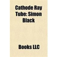 Cathode Ray Tube : Simon Black by , 9781156211977