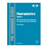 Fluoroplastics: Melt Processible Fluoropolymers - the Definitive User's Guide and Data Book by Ebnesajjad, Sina, 9781455731978