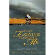 This Flowing Toward Me by Lacey, Marilyn, 9781594711978