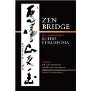 Zen Bridge by Roshi, Keido Fukushima; Schireson, Grace; Schireson, Peter; Ruch, Barbara, 9781614291978