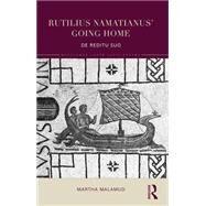 Rutilius Namatianus' Going Home: De Reditu Suo by Malamud; Martha, 9781138781979