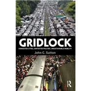 Gridlock: Congested Cities, Contested Policies, Unsustainable Mobility by Sutton; John, 9781138851979