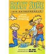 Billy Sure Kid Entrepreneur and the Invisible Inventor by Sharpe, Luke; Ross, Graham, 9781481461979