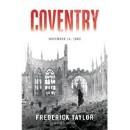 Coventry Thursday, 14 November 1940 by Taylor, Frederick, 9781632861979