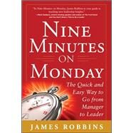 Nine Minutes on Monday: The Quick and Easy Way to Go From Manager to Leader by Robbins, James, 9780071801980
