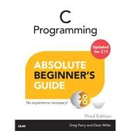 C Programming Absolute Beginner's Guide by Perry, Greg; Miller, Dean, 9780789751980