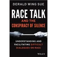 Race Talk and the Conspiracy of Silence by Sue, Derald Wing, 9781119241980