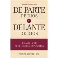 De parte de Dios y delante de Dios Una guía de predicación expositiva by Michelén, Sugel, 9781433691980