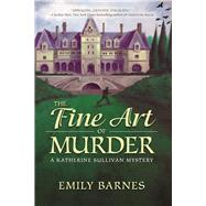 The Fine Art of Murder A Katherine Sullivan Mystery by Barnes, Emily, 9781683311980