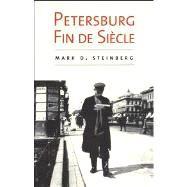 Petersburg Fin de Siècle by Mark D. Steinberg, 9780300191981