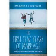"The First Few Years of Marriage 8 Ways to Strengthen Your ""I Do"" by Burns, Jim; Fields, Doug, 9780781411981"