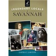 Legendary Locals of Savannah by Lawton, Laura C., 9781467101981