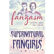 Fangasm: Supernatural Fangirls by Larsen, Katherine; Zubernis, Lynn S., 9781609381981
