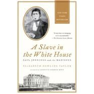 A Slave in the White House Paul Jennings and the Madisons by Taylor, Elizabeth Dowling; Gordon-Reed, Annette, 9780230341982