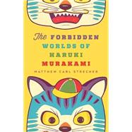 The Forbidden Worlds of Haruki Murakami by Strecher, Matthew Carl, 9780816691982