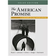 The American Promise, Value Edition, Combined Volume A History of the United States by Roark, James L.; Cohen, Patricia Cline; Stage, Sarah; Hartmann, Susan M.; Johnson, Martin P., 9781319061982