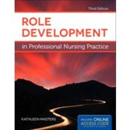 Role Development in Professional Nursing Practice by Kathleen Masters,        University of Southern Mississippi, College of Nursing, Mississippi, 9781449681982
