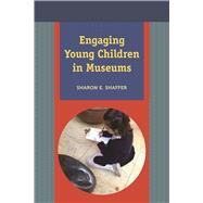 Engaging Young Children in Museums by Shaffer,Sharon E, 9781611321982