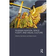 Russian Aviation, Space Flight and Visual Culture by Strukov,Vlad;Strukov,Vlad, 9781138951983