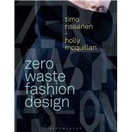 Zero Waste Fashion Design by Rissanen, Timo; Mcquillan, Holly, 9781472581983