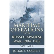 Maritime Operations in the Russo-japanese War, 1904-1905 by Corbett, Julian S., Sir, 9781591141983