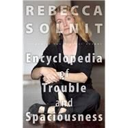 The Encyclopedia of Trouble and Spaciousness by Solnit, Rebecca, 9781595341983