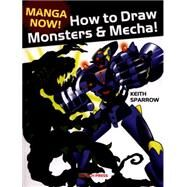 Manga Now! How to Draw Manga Monsters & Mecha by Sparrow, Keith, 9781782211983