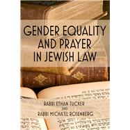 Gender Equality and Prayer in Jewish Law by Tucker, Rabbi Ethan; Rosenberg, Micha'el, 9789655241983