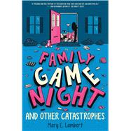Family Game Night and Other Catastrophes by Lambert, Mary E., 9780545931984