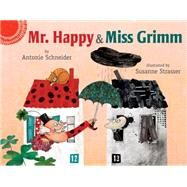 Mr. Happy & Miss Grimm by Schneider, Antonie; Strasser, Susanne; MacCarone, Grace, 9780823431984