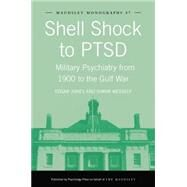 Shell Shock to PTSD: Military Psychiatry from 1900 to the Gulf War by Jones,Edgar, 9781138871984