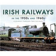 Irish Railways in the 1950s and 1960s by Mccormack, Kevin, 9781473871984